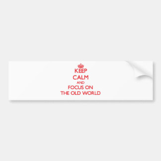 Keep Calm and focus on The Old World Car Bumper Sticker