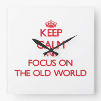 Keep Calm and focus on The Old World Wall Clock