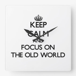 Keep Calm and focus on The Old World Wallclocks