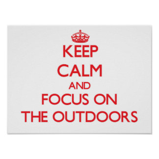 Keep Calm and focus on The Outdoors Posters
