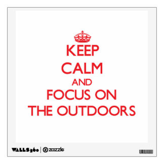 Keep Calm and focus on The Outdoors Room Decal