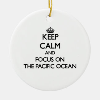 Keep Calm and focus on The Pacific Ocean Ornament