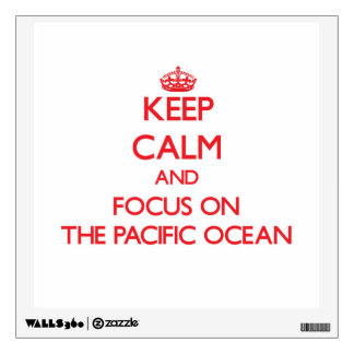 Keep Calm and focus on The Pacific Ocean Room Decals