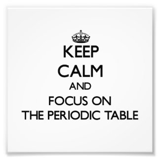 Keep Calm and focus on The Periodic Table Photograph