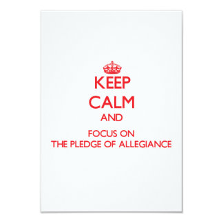 Keep Calm and focus on The Pledge Of Allegiance 3.5x5 Paper Invitation Card