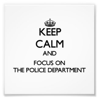 Keep Calm and focus on The Police Department Photograph
