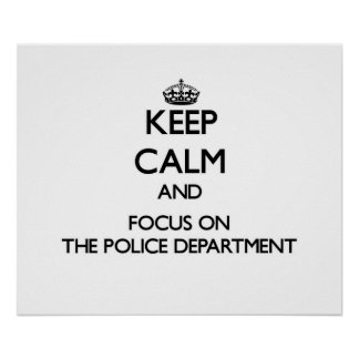 Keep Calm and focus on The Police Department Posters