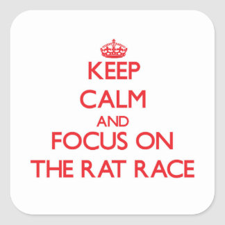 Keep Calm and focus on The Rat Race Square Sticker