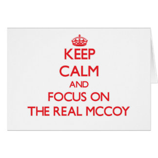 Keep Calm and focus on The Real Mccoy Greeting Cards