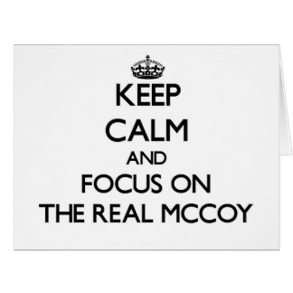 Keep Calm and focus on The Real Mccoy Greeting Card