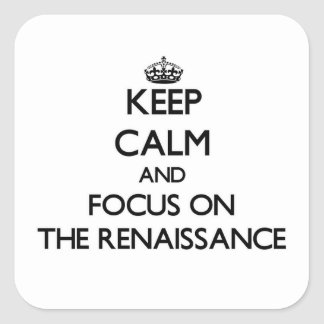 Keep Calm and focus on The Renaissance Square Sticker