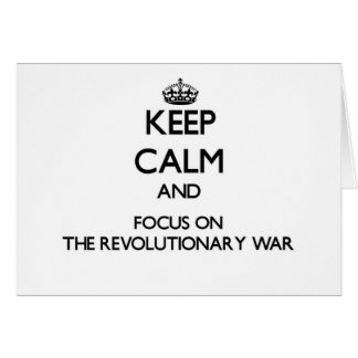 Keep Calm and focus on The Revolutionary War Greeting Card