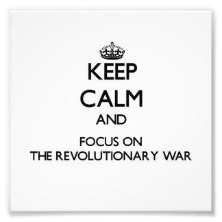 Keep Calm and focus on The Revolutionary War Photo Art