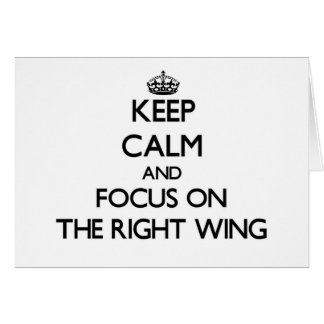 Keep Calm and focus on The Right Wing Greeting Card