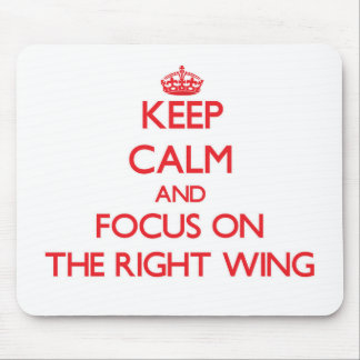 Keep Calm and focus on The Right Wing Mouse Pad