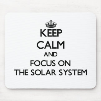 Keep Calm and focus on The Solar System Mouse Pads