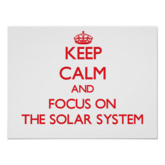 Keep Calm and focus on The Solar System Posters