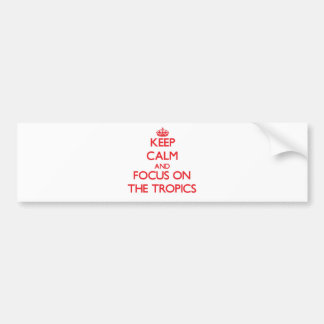 Keep Calm and focus on The Tropics Bumper Stickers