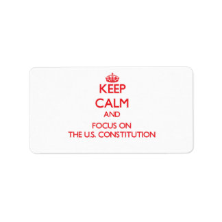 Keep Calm and focus on The U S Constitution Labels