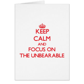 Keep Calm and focus on The Unbearable Greeting Card