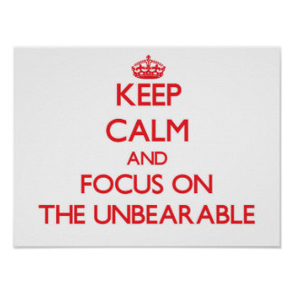 Keep Calm and focus on The Unbearable Posters