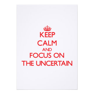 Keep Calm and focus on The Uncertain Custom Announcements