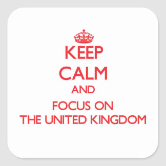 Keep Calm and focus on The United Kingdom Square Sticker