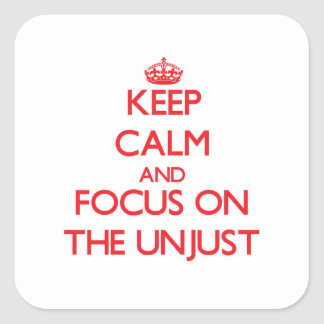 Keep Calm and focus on The Unjust Square Sticker