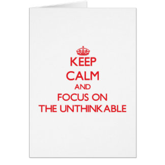 Keep Calm and focus on The Unthinkable Greeting Cards