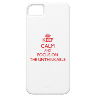 Keep Calm and focus on The Unthinkable iPhone 5 Cases