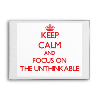 Keep Calm and focus on The Unthinkable Envelope