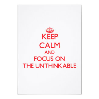Keep Calm and focus on The Unthinkable Personalized Invitation