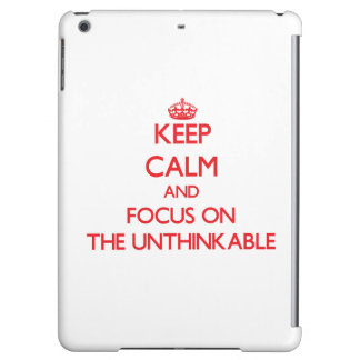 Keep Calm and focus on The Unthinkable iPad Air Cover