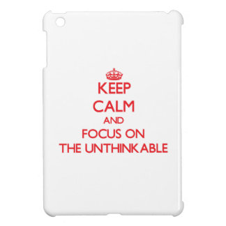 Keep Calm and focus on The Unthinkable Cover For The iPad Mini