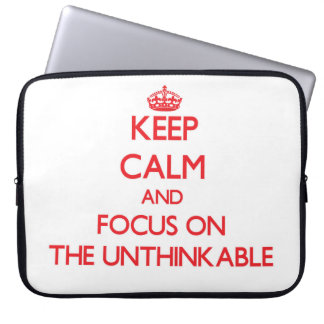 Keep Calm and focus on The Unthinkable Laptop Sleeve