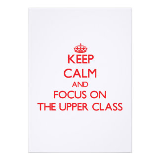 Keep Calm and focus on The Upper Class Invite
