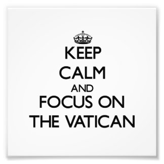 Keep Calm and focus on The Vatican Photographic Print