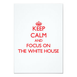 Keep Calm and focus on The White House 3.5x5 Paper Invitation Card