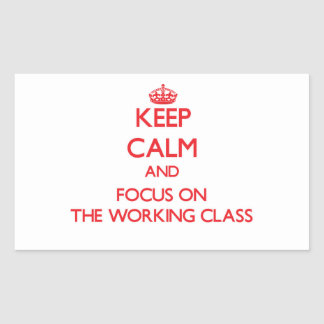 Keep Calm and focus on The Working Class Rectangular Sticker