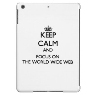 Keep Calm and focus on The World Wide Web iPad Air Case
