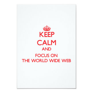 "Keep Calm and focus on The World Wide Web 3.5"" X 5"" Invitation Card"