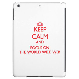 Keep Calm and focus on The World Wide Web iPad Air Cases