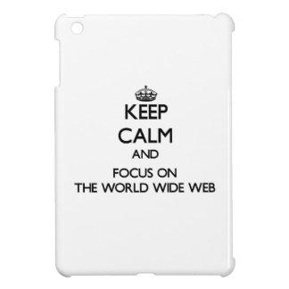 Keep Calm and focus on The World Wide Web iPad Mini Cover