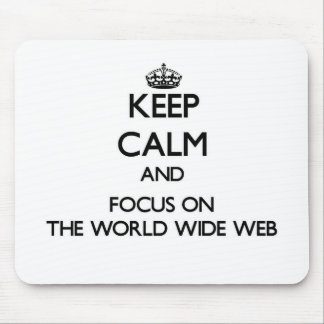 Keep Calm and focus on The World Wide Web Mouse Pads