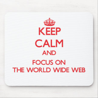 Keep Calm and focus on The World Wide Web Mousepad