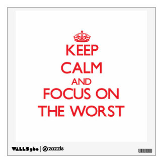 Keep Calm and focus on The Worst Wall Decals