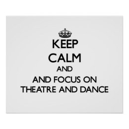 Keep calm and focus on Theatre And Dance Poster