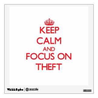 Keep Calm and focus on Theft Room Decals