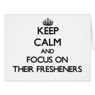 Keep Calm and focus on Their Fresheners Large Greeting Card
