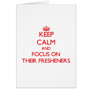 Keep Calm and focus on Their Fresheners Greeting Card